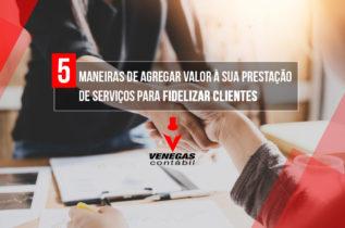 5 Maneiras De Agregar Valor à Sua Prestação De Serviços Para Fidelizar Clientes