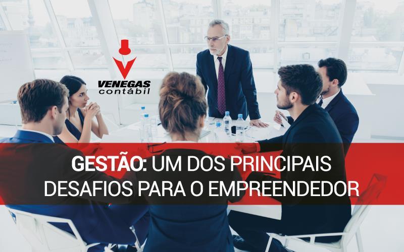 Gestão: Um Dos Principais Desafios Para O Empreendedor