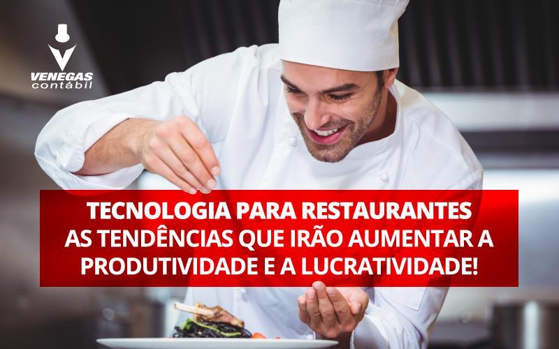 Tecnologia Para Restaurantes – As Tendências Que Irão Aumentar A Produtividade E A Lucratividade!