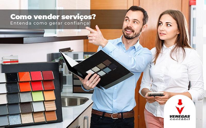 Como Vender Servicos Entenda Como Gerar Confianca (1) - Contabilidade Em Campos Elíseos | Venegas Contábil