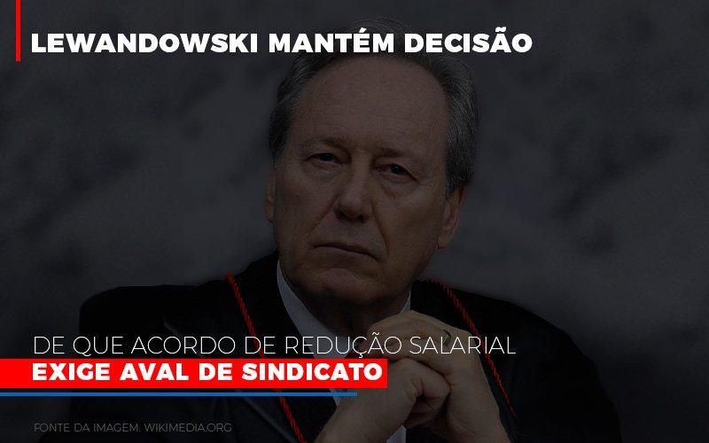 Lewnadowiski Mantém Decisão De Que Acordo De Redução Salarial Exige Aval De Sindicato