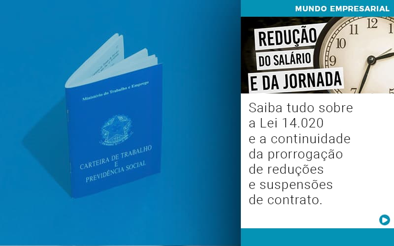 Saiba Tudo Sobre A Lei 14.020 E A Continuidade Da Prorrogação De Reduções E Suspensões De Contrato