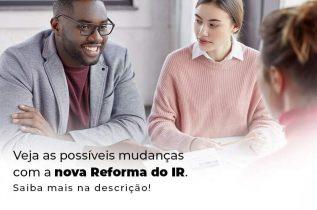 Reforma Do IR: O Que Você Precisa Saber?